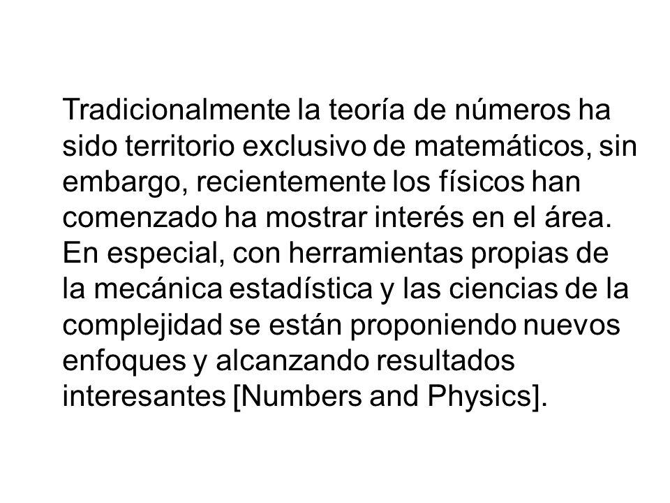 Tradicionalmente la teoría de números ha sido territorio exclusivo de matemáticos, sin embargo, recientemente los físicos han comenzado ha mostrar int