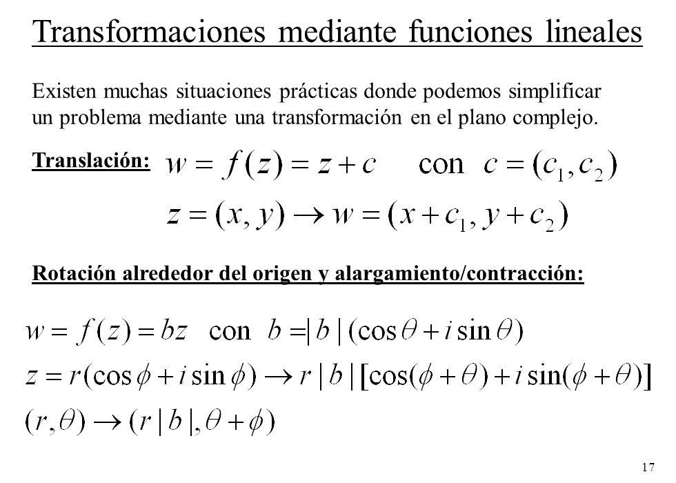17 Transformaciones mediante funciones lineales Existen muchas situaciones prácticas donde podemos simplificar un problema mediante una transformación