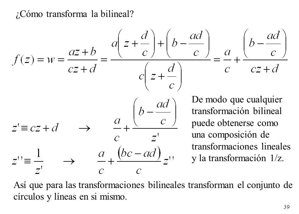 39 ¿Cómo transforma la bilineal? De modo que cualquier transformación bilineal puede obtenerse como una composición de transformaciones lineales y la