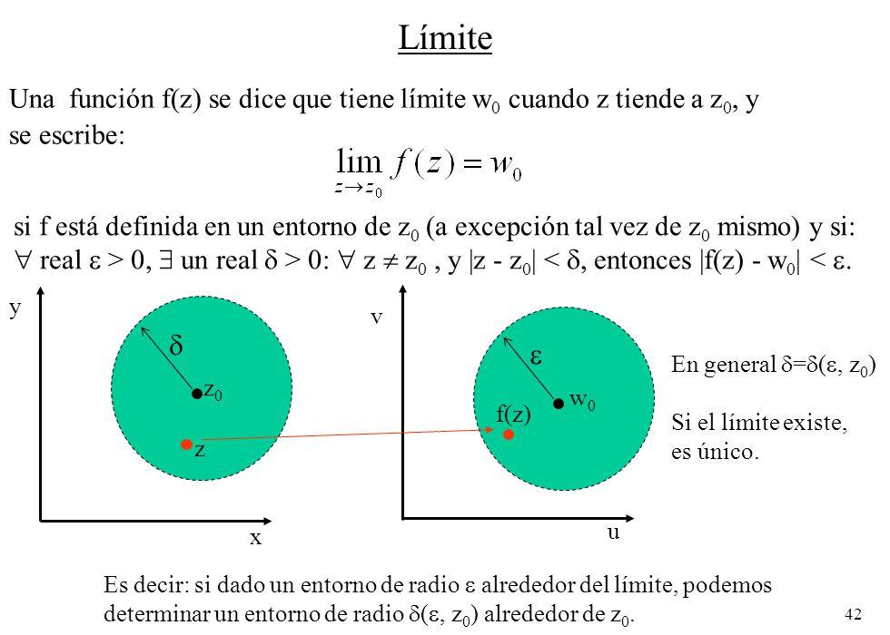 42 Límite Una función f(z) se dice que tiene límite w 0 cuando z tiende a z 0, y se escribe: u si f está definida en un entorno de z 0 (a excepción ta