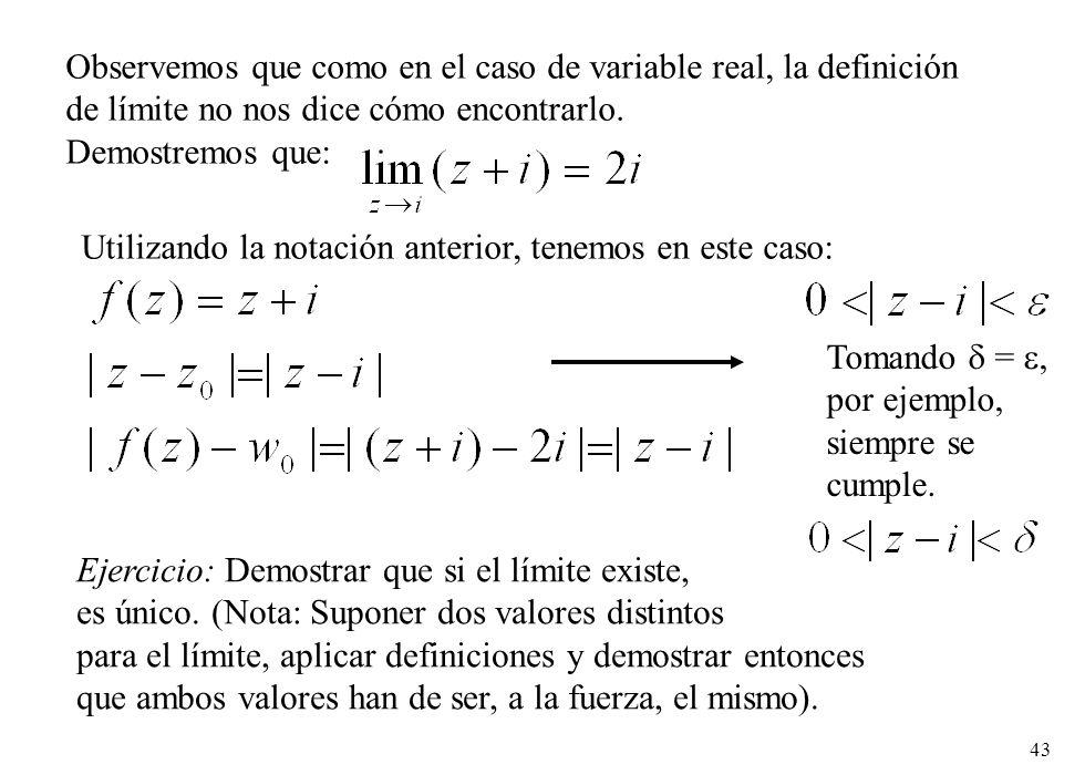 43 Observemos que como en el caso de variable real, la definición de límite no nos dice cómo encontrarlo. Demostremos que: Utilizando la notación ante
