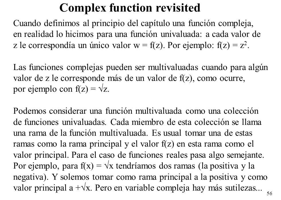 56 Complex function revisited Cuando definimos al principio del capítulo una función compleja, en realidad lo hicimos para una función univaluada: a c