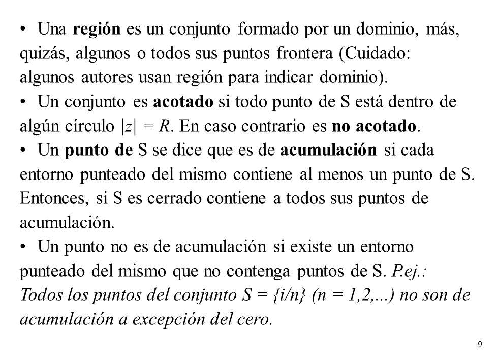9 Una región es un conjunto formado por un dominio, más, quizás, algunos o todos sus puntos frontera (Cuidado: algunos autores usan región para indica