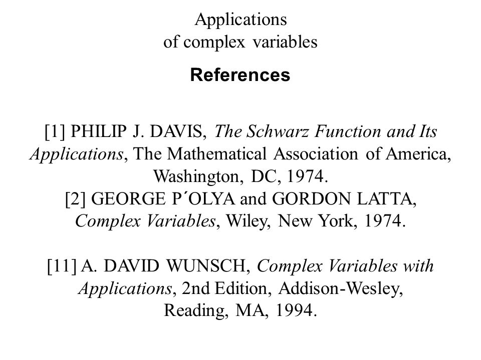 Applications of complex variables References [1] PHILIP J.