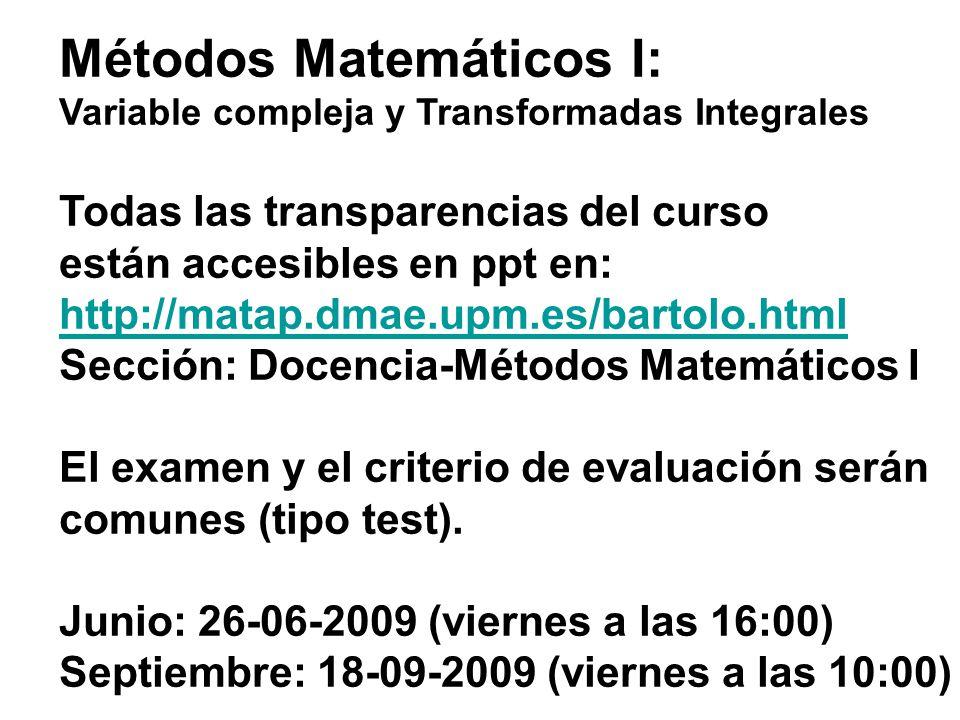 Métodos Matemáticos I: Variable compleja y Transformadas Integrales Todas las transparencias del curso están accesibles en ppt en: http://matap.dmae.u