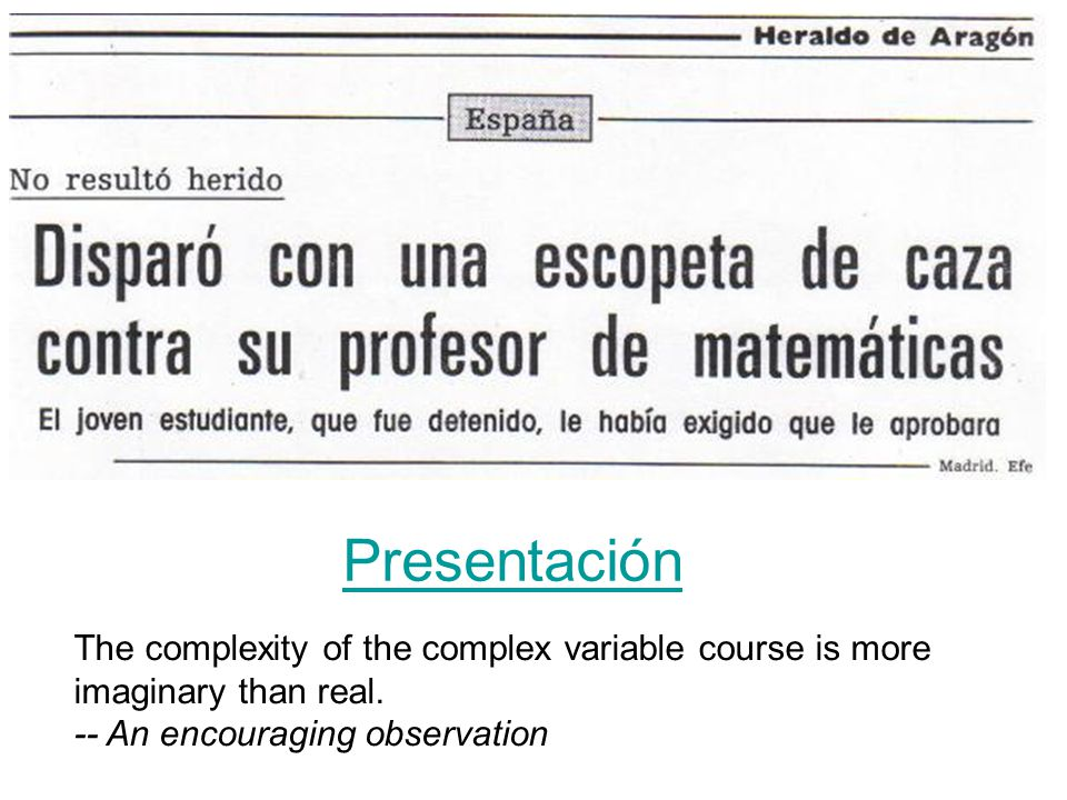 Presentación The complexity of the complex variable course is more imaginary than real.