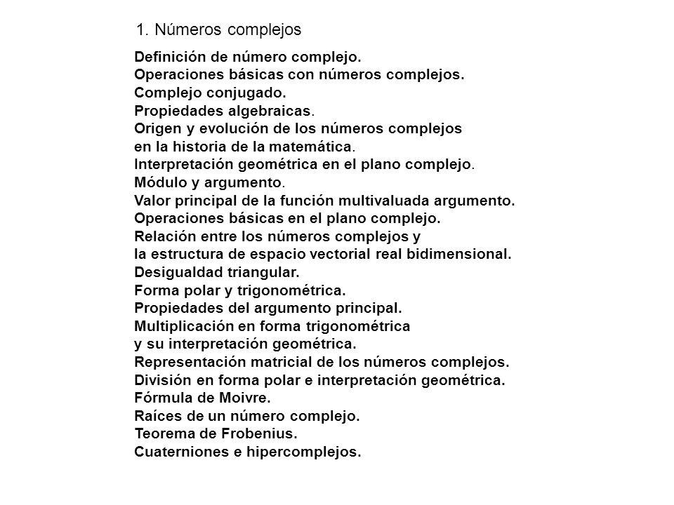 Definición de número complejo. Operaciones básicas con números complejos. Complejo conjugado. Propiedades algebraicas. Origen y evolución de los númer