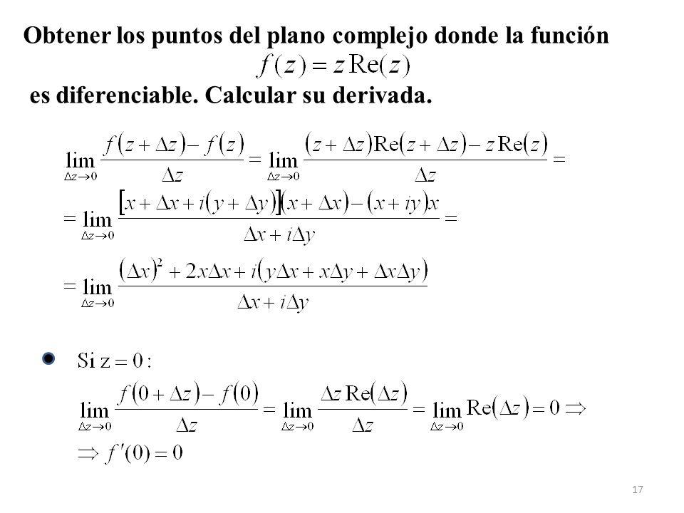 17 Obtener los puntos del plano complejo donde la función es diferenciable. Calcular su derivada.