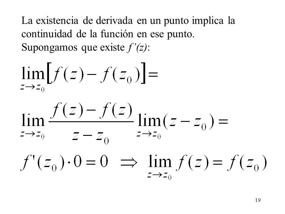 19 La existencia de derivada en un punto implica la continuidad de la función en ese punto. Supongamos que existe f(z):