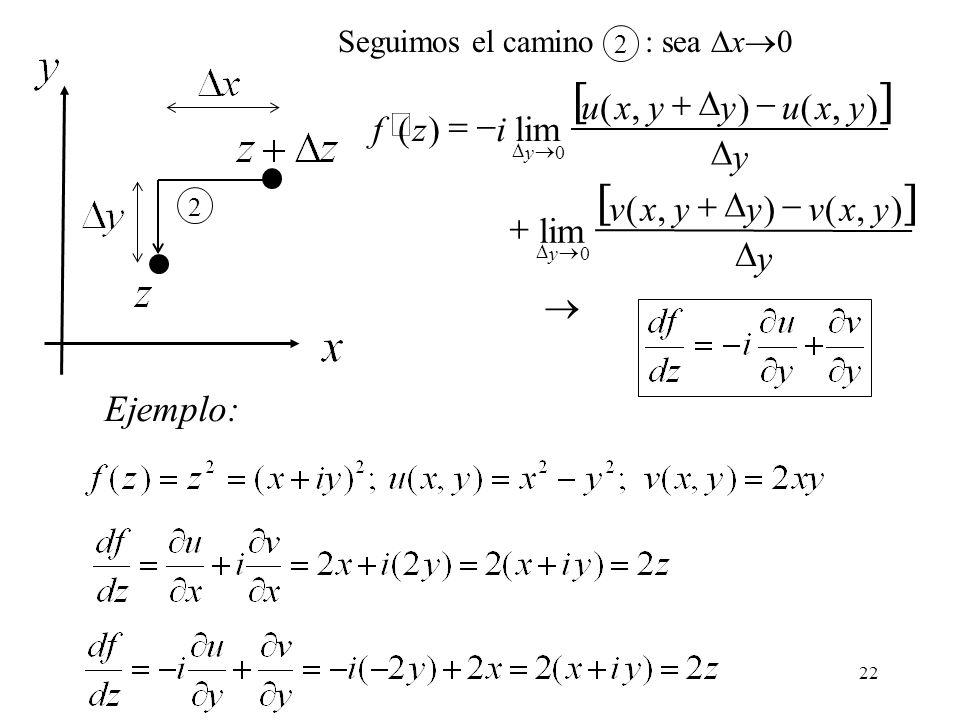 22 2 2 Seguimos el camino : sea x 0 Ejemplo: y yxvyyxv y yxuyyxu izf y y ),(),( lim ),(),( )( 0 0