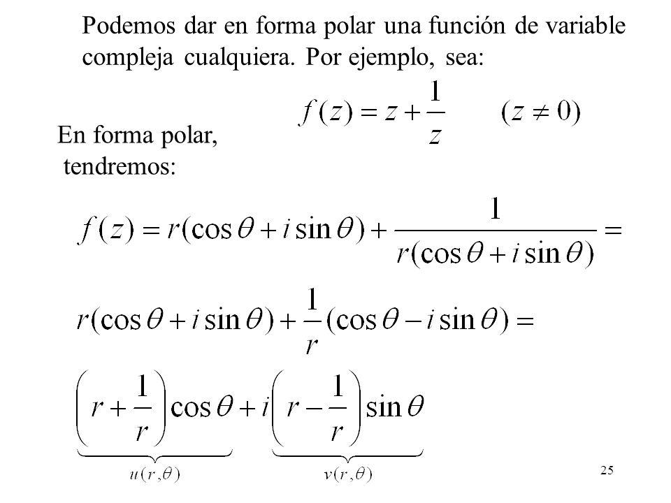 25 Podemos dar en forma polar una función de variable compleja cualquiera. Por ejemplo, sea: En forma polar, tendremos:
