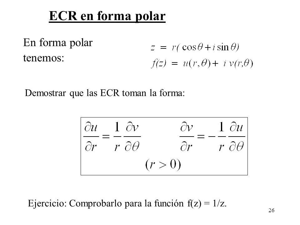 26 En forma polar tenemos: ECR en forma polar Demostrar que las ECR toman la forma: Ejercicio: Comprobarlo para la función f(z) = 1/z.
