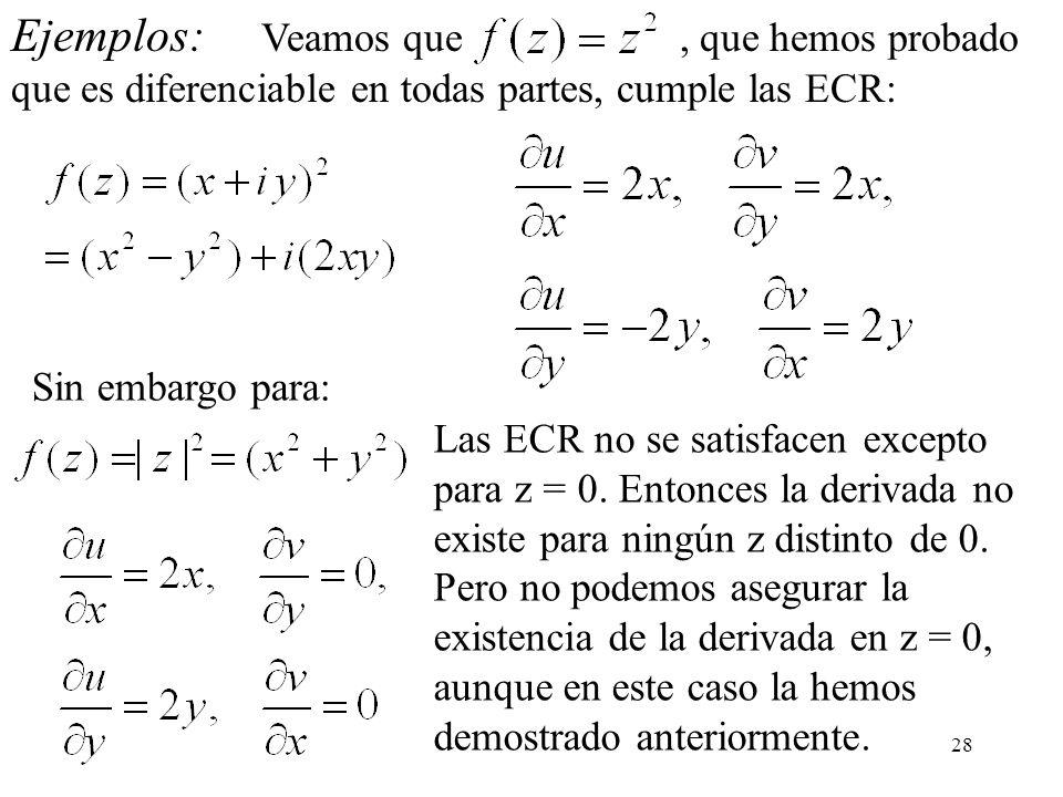 28 Ejemplos: Veamos que, que hemos probado que es diferenciable en todas partes, cumple las ECR: Sin embargo para: Las ECR no se satisfacen excepto pa