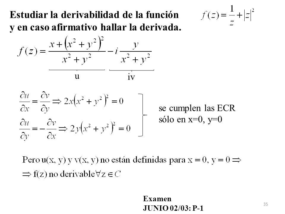 35 Estudiar la derivabilidad de la función y en caso afirmativo hallar la derivada. u iv se cumplen las ECR sólo en x=0, y=0 Examen JUNIO 02/03: P-1