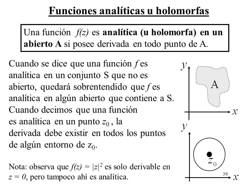 36 Funciones analíticas u holomorfas Una función f(z) es analítica (u holomorfa) en un abierto A si posee derivada en todo punto de A. Cuando se dice