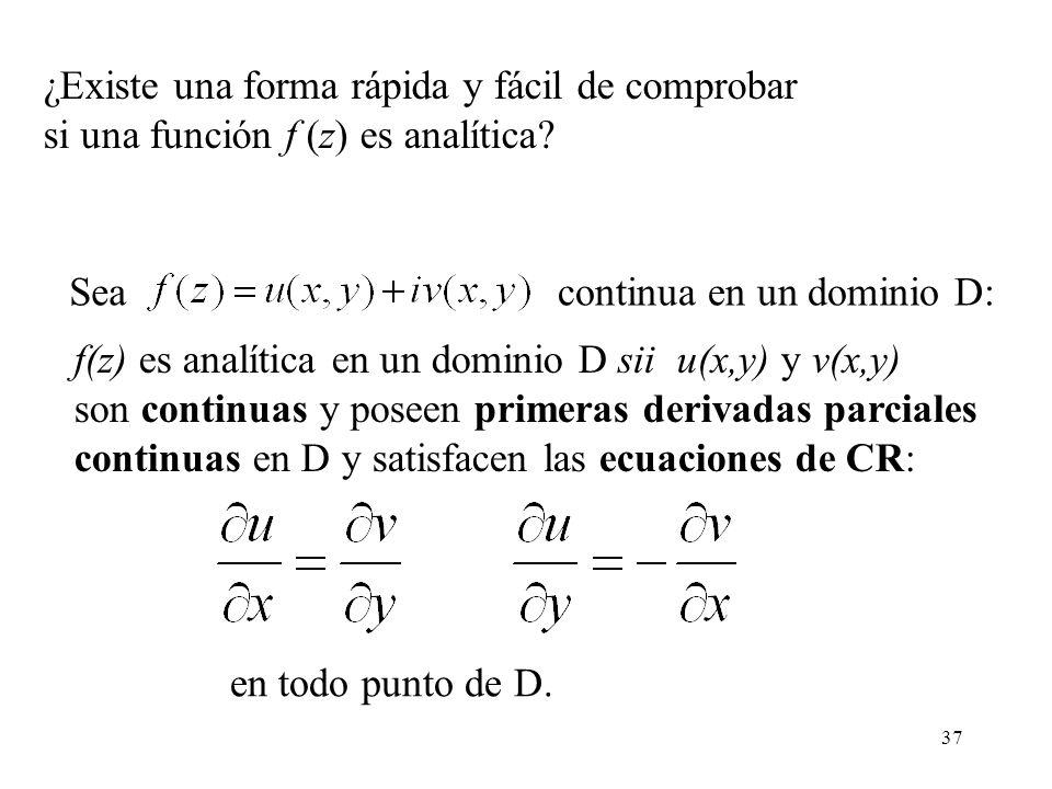 37 continua en un dominio D: ¿Existe una forma rápida y fácil de comprobar si una función f (z) es analítica? Sea en todo punto de D. f(z) es analític
