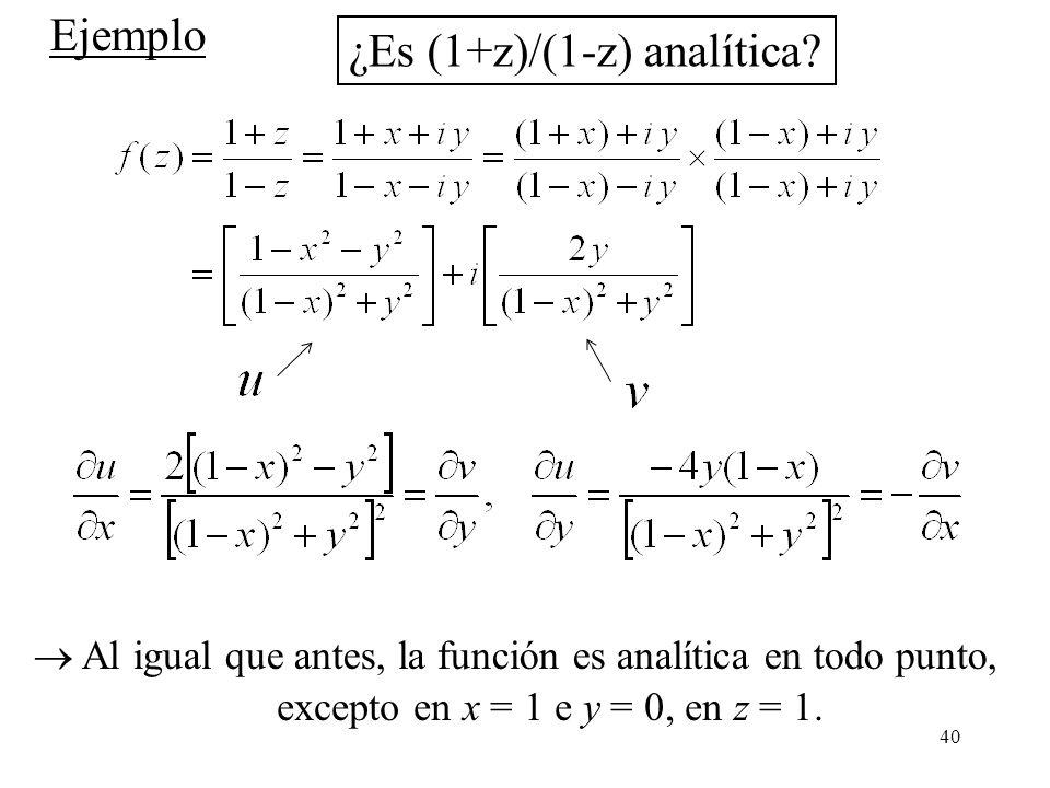 40 excepto en x = 1 e y = 0, en z = 1. Ejemplo ¿Es (1+z)/(1-z) analítica? Al igual que antes, la función es analítica en todo punto,