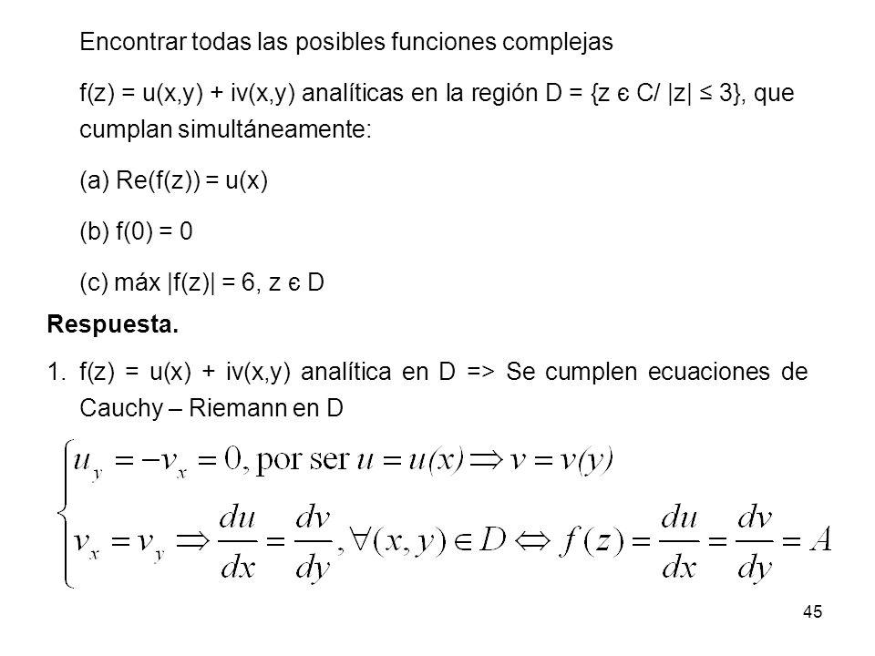 45 Respuesta. Encontrar todas las posibles funciones complejas f(z) = u(x,y) + iv(x,y) analíticas en la región D = {z є C/ |z| 3}, que cumplan simultá