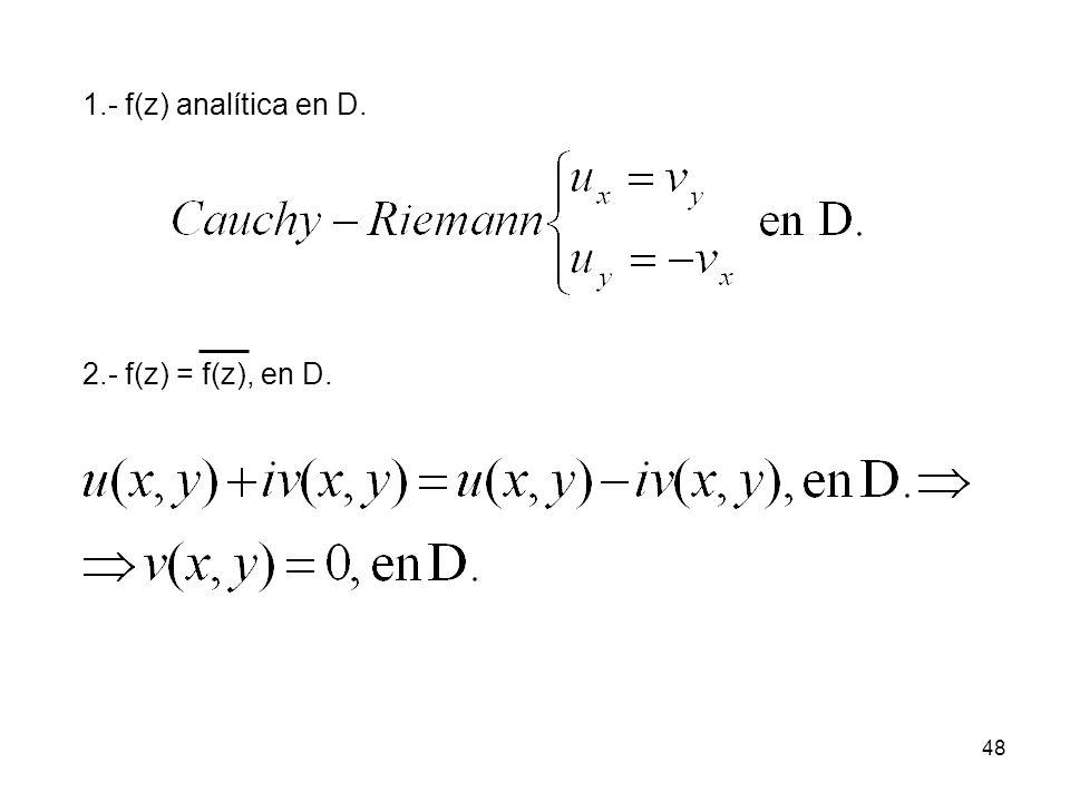 48 1.- f(z) analítica en D. 2.- f(z) = f(z), en D.