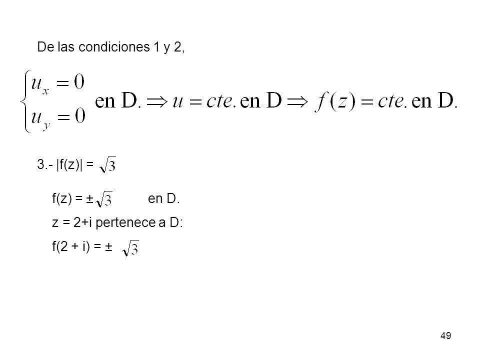 49 De las condiciones 1 y 2, 3.- |f(z)| = f(z) = ± en D. z = 2+i pertenece a D: f(2 + i) = ±
