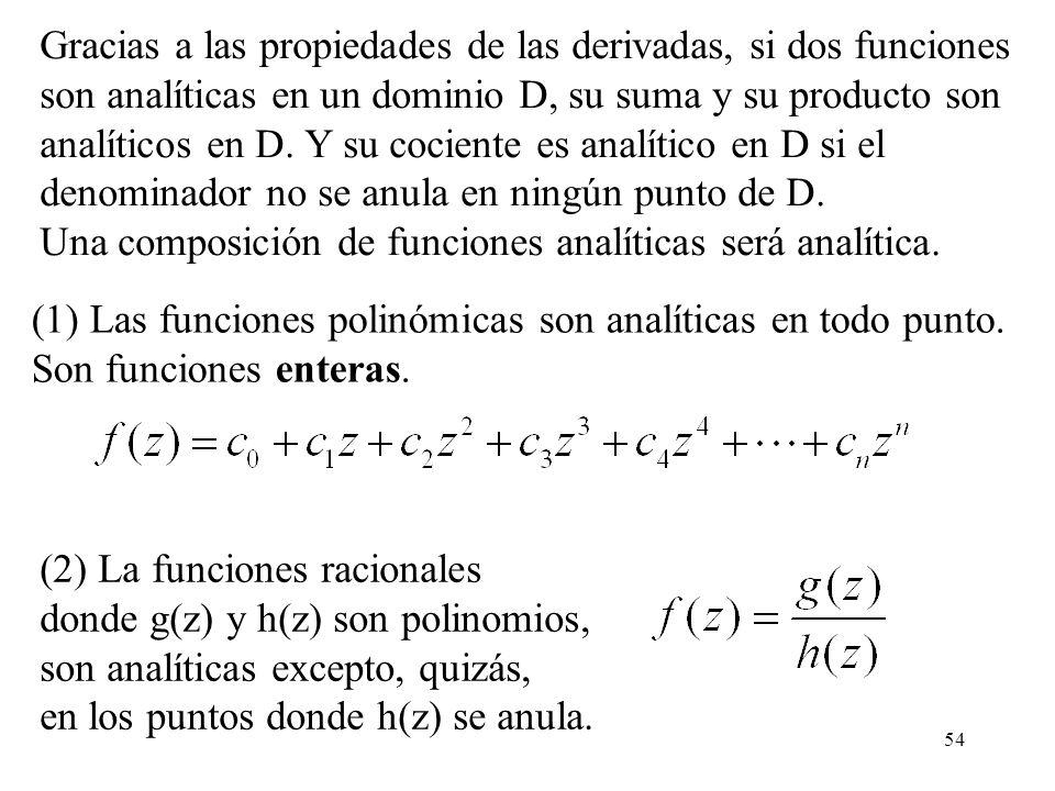 54 (1) Las funciones polinómicas son analíticas en todo punto. Son funciones enteras. Gracias a las propiedades de las derivadas, si dos funciones son