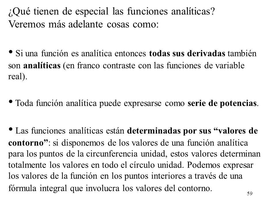 59 ¿Qué tienen de especial las funciones analíticas? Veremos más adelante cosas como: Si una función es analítica entonces todas sus derivadas también