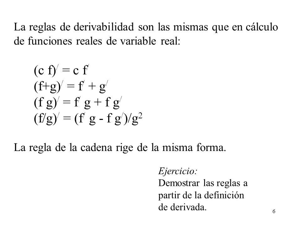 6 La reglas de derivabilidad son las mismas que en cálculo de funciones reales de variable real: (c f) / = c f / (f+g) / = f / + g / (f g) / = f / g +