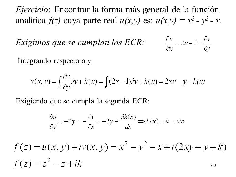 60 Ejercicio: Encontrar la forma más general de la función analítica f(z) cuya parte real u(x,y) es: u(x,y) = x 2 - y 2 - x. Exigimos que se cumplan l