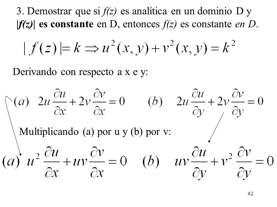 62 3. Demostrar que si f(z) es analítica en un dominio D y |f(z)| es constante en D, entonces f(z) es constante en D. Derivando con respecto a x e y: