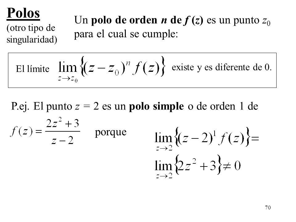 70 Polos (otro tipo de singularidad) Un polo de orden n de f (z) es un punto z 0 para el cual se cumple: P.ej. El punto z = 2 es un polo simple o de o