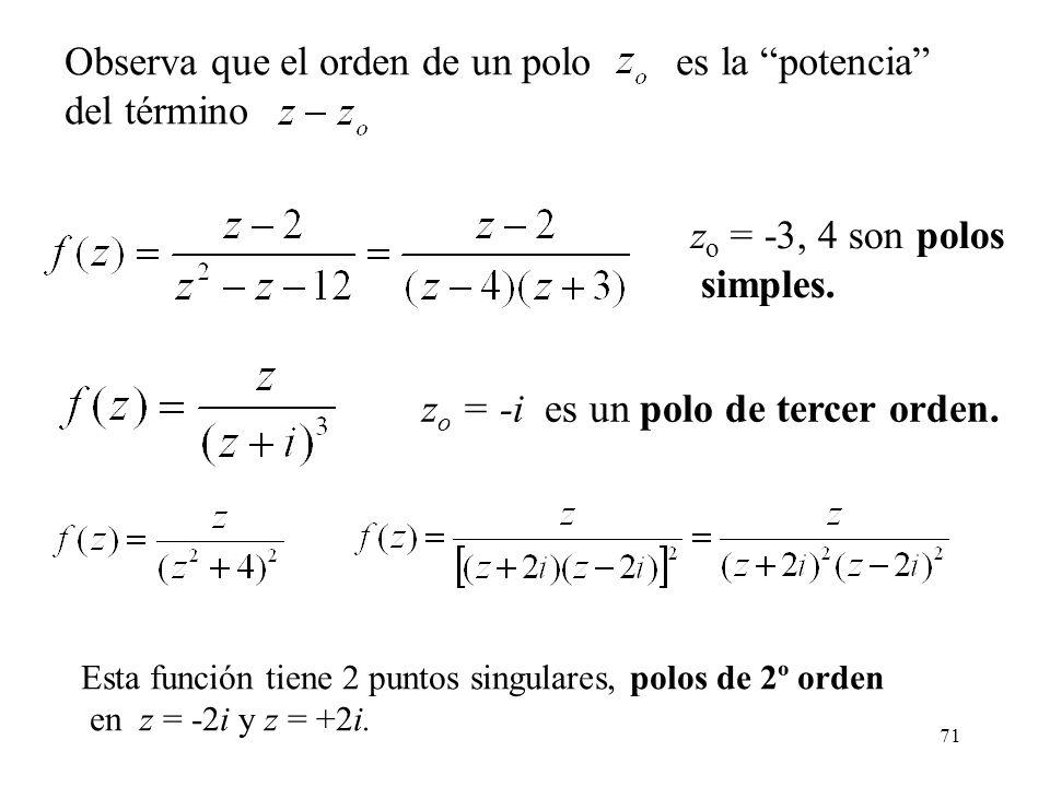 71 Observa que el orden de un polo es la potencia del término z o = -3, 4 son polos simples. z o = -i es un polo de tercer orden. Esta función tiene 2