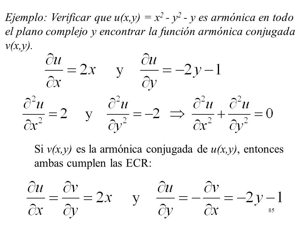 85 Ejemplo: Verificar que u(x,y) = x 2 - y 2 - y es armónica en todo el plano complejo y encontrar la función armónica conjugada v(x,y). Si v(x,y) es