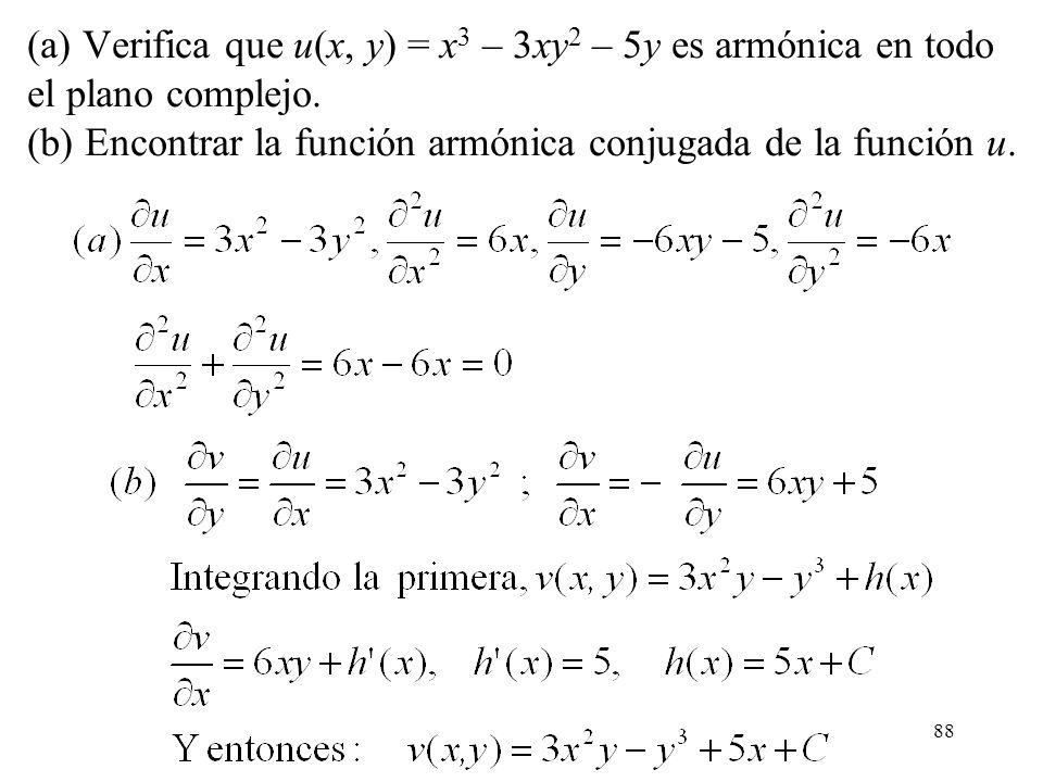 88 (a) Verifica que u(x, y) = x 3 – 3xy 2 – 5y es armónica en todo el plano complejo. (b) Encontrar la función armónica conjugada de la función u.
