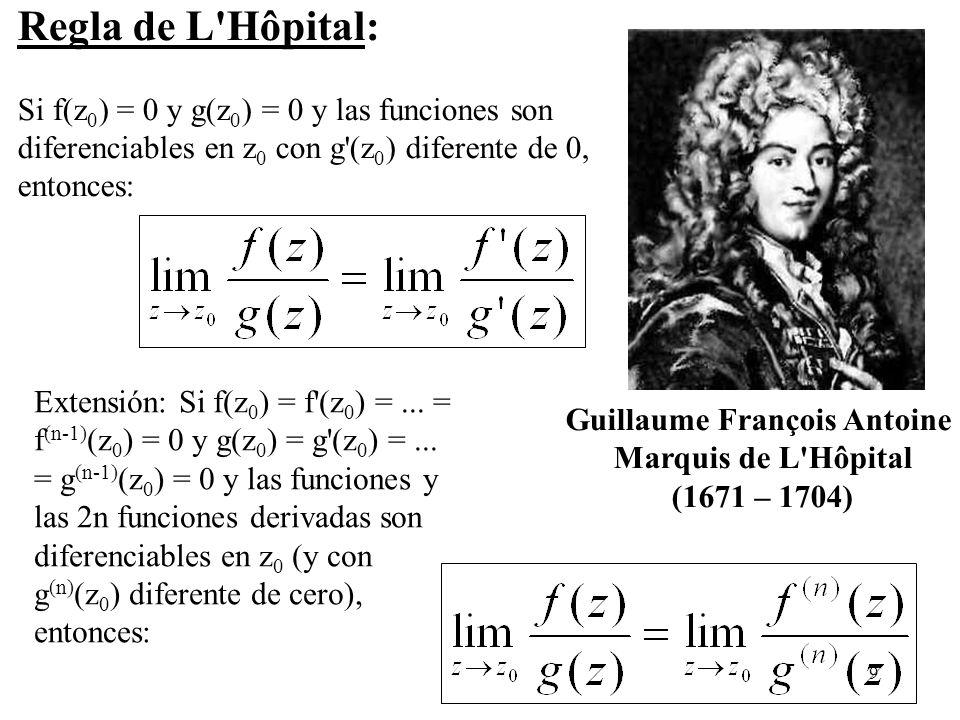 9 Regla de L'Hôpital: Si f(z 0 ) = 0 y g(z 0 ) = 0 y las funciones son diferenciables en z 0 con g'(z 0 ) diferente de 0, entonces: Extensión: Si f(z