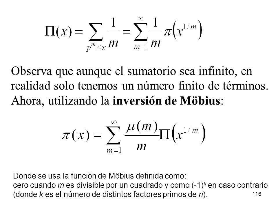 116 Observa que aunque el sumatorio sea infinito, en realidad solo tenemos un número finito de términos. Ahora, utilizando la inversión de Möbius: Don