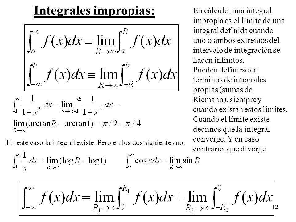 12 Integrales impropias: En cálculo, una integral impropia es el límite de una integral definida cuando uno o ambos extremos del intervalo de integrac
