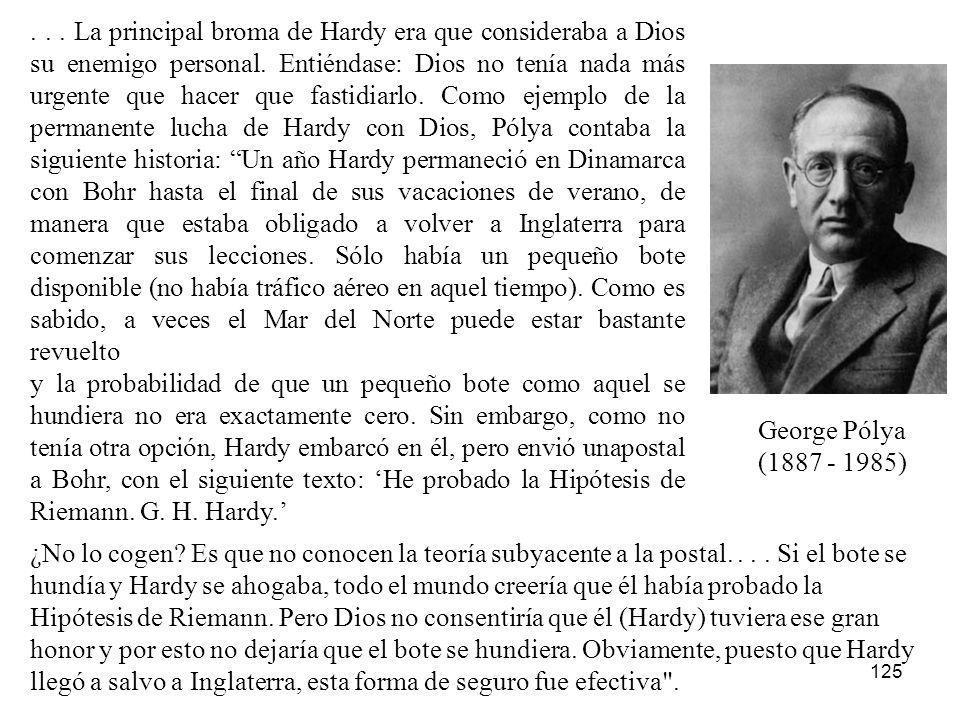 125... La principal broma de Hardy era que consideraba a Dios su enemigo personal. Entiéndase: Dios no tenía nada más urgente que hacer que fastidiarl