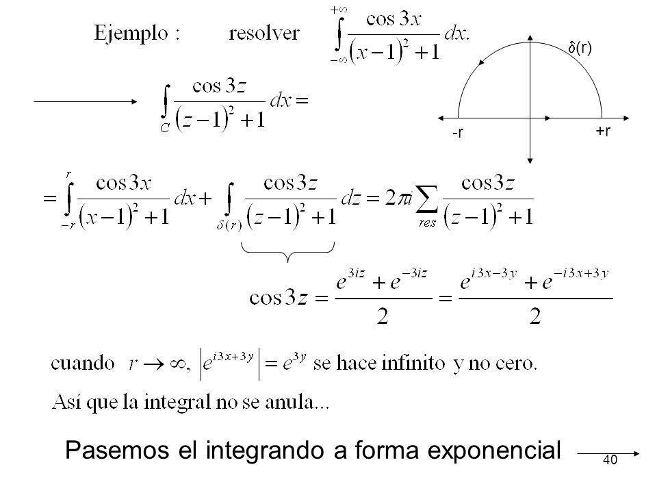 40 -r +r (r) Pasemos el integrando a forma exponencial
