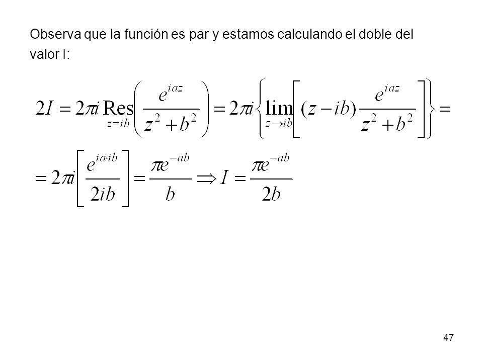 47 Observa que la función es par y estamos calculando el doble del valor I: