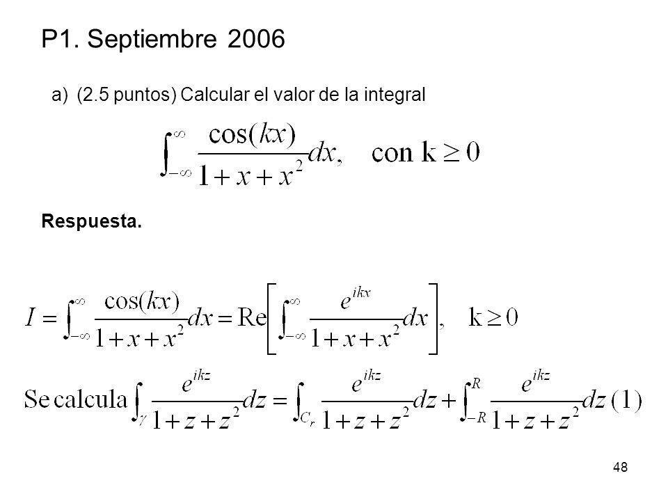 48 P1. Septiembre 2006 a)(2.5 puntos) Calcular el valor de la integral Respuesta.