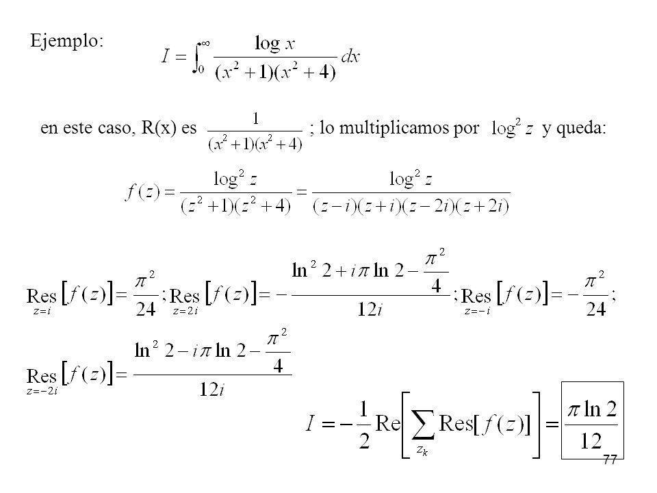 77 Ejemplo: en este caso, R(x) es ; lo multiplicamos pory queda: