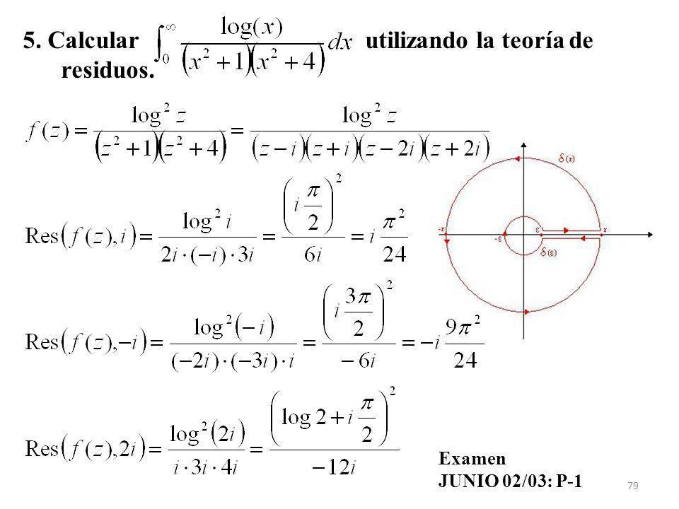 79 5. Calcular utilizando la teoría de residuos. Examen JUNIO 02/03: P-1