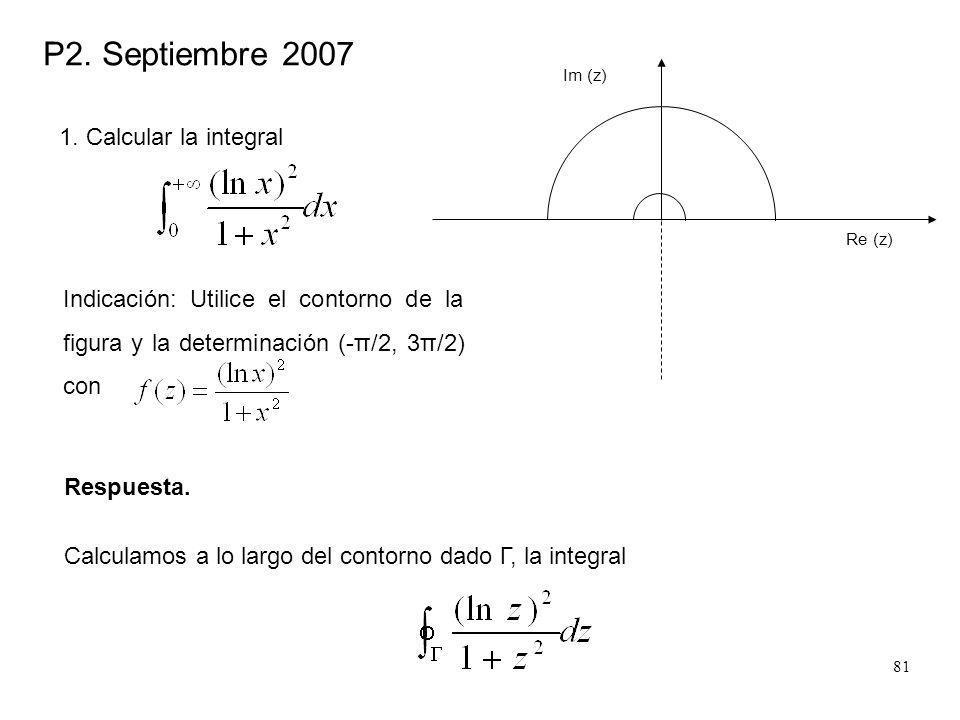81 P2. Septiembre 2007 1. Calcular la integral Re (z) Im (z) Indicación: Utilice el contorno de la figura y la determinación (-π/2, 3π/2) con Respuest