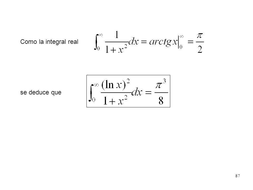 87 Como la integral real se deduce que