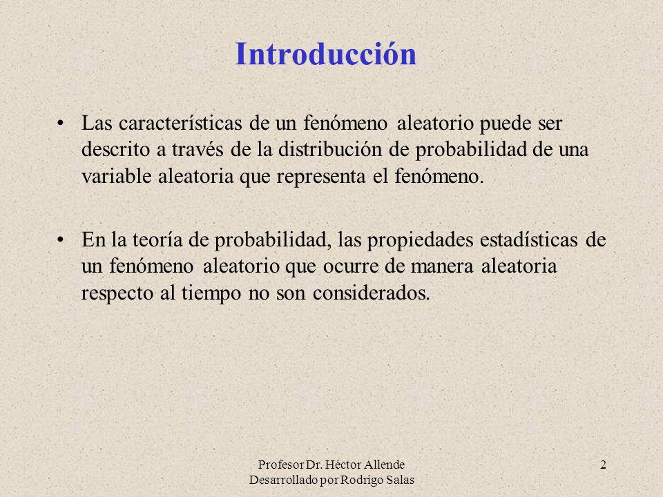 Profesor Dr. Héctor Allende Desarrollado por Rodrigo Salas 2 Introducción Las características de un fenómeno aleatorio puede ser descrito a través de