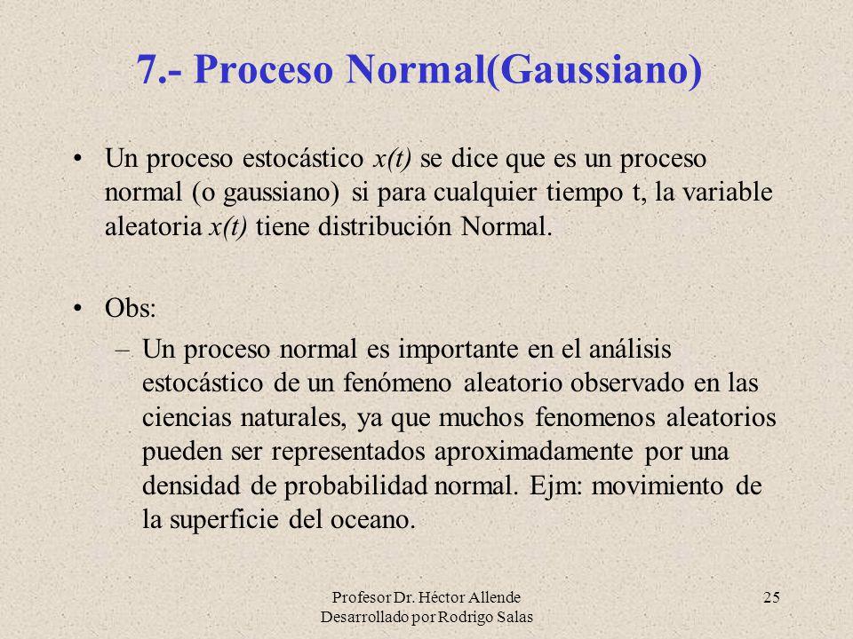 Profesor Dr. Héctor Allende Desarrollado por Rodrigo Salas 25 7.- Proceso Normal(Gaussiano) Un proceso estocástico x(t) se dice que es un proceso norm