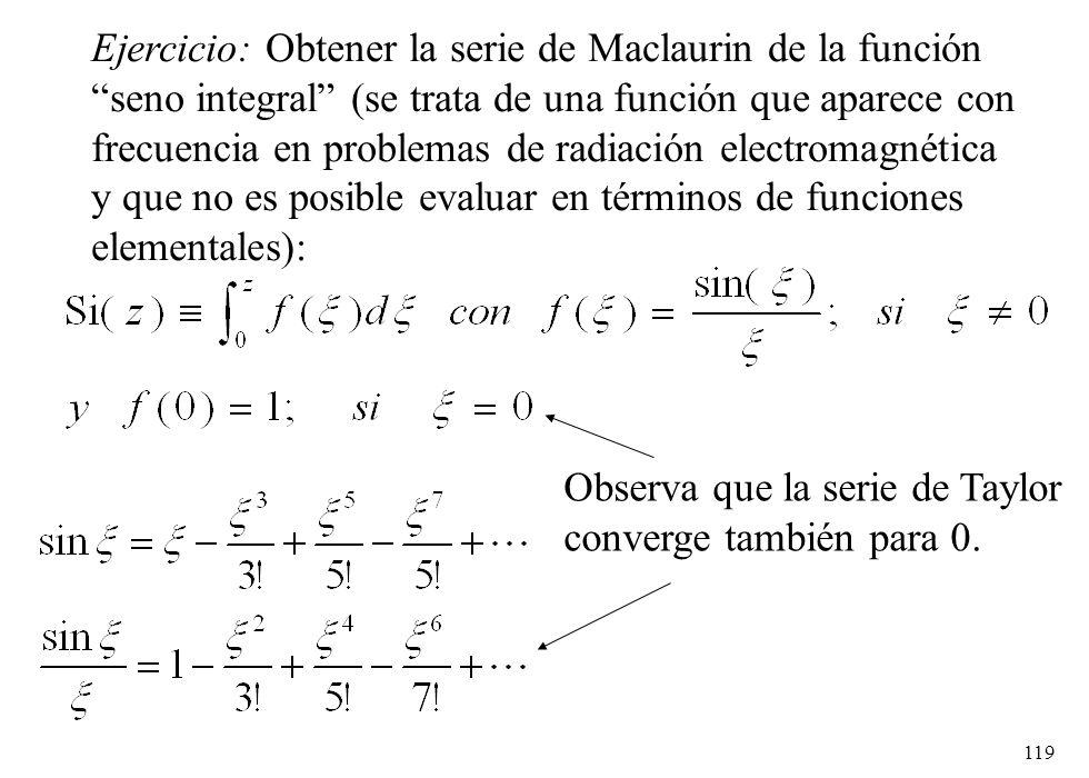 119 Ejercicio: Obtener la serie de Maclaurin de la función seno integral (se trata de una función que aparece con frecuencia en problemas de radiación