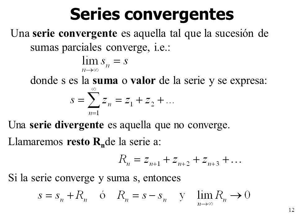12 Series convergentes Una serie convergente es aquella tal que la sucesión de sumas parciales converge, i.e.: donde s es la suma o valor de la serie