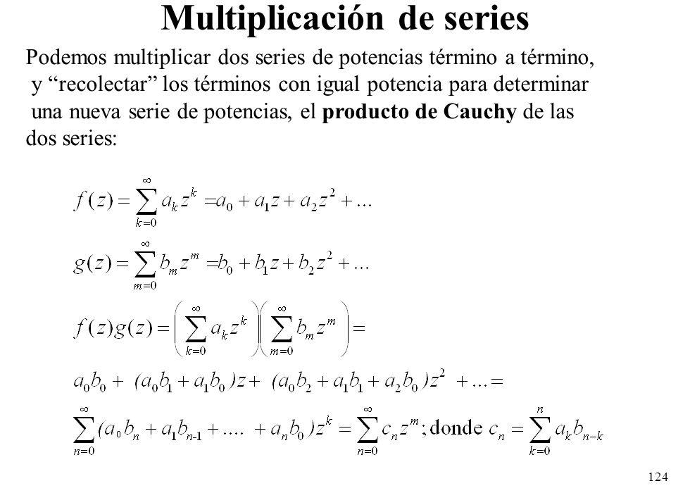 124 Multiplicación de series Podemos multiplicar dos series de potencias término a término, y recolectar los términos con igual potencia para determin