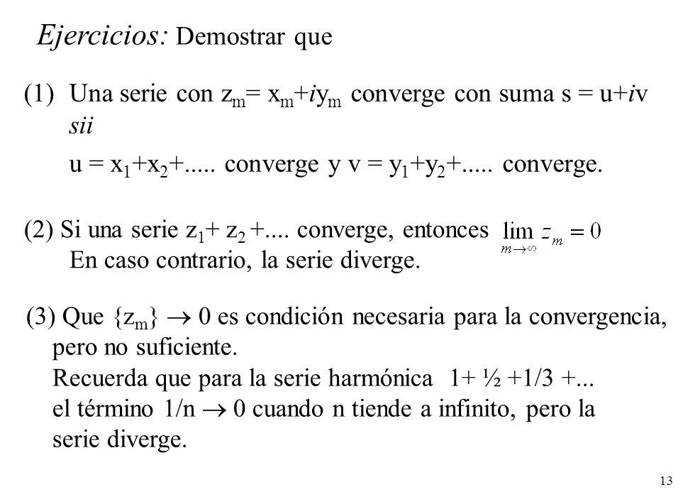 13 (1)Una serie con z m = x m +iy m converge con suma s = u+iv sii u = x 1 +x 2 +..... converge y v = y 1 +y 2 +..... converge. (2) Si una serie z 1 +